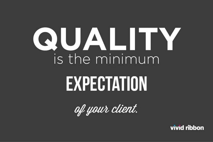 Quality Is The Minimum Expectation Of Your Client